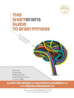 The SharpBrains Guide to Brain Fitness: How to Optimize Brain Health and Performance at Any Age by [Goldberg, Elkhonon, Fernandez, Alvaro, Michelon, Pascale]