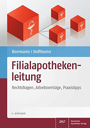 Filialapothekenleitung: Rechtsfragen, Arbeitsverträge, Praxistipps Gebundenes Buch – Juli 2014 Iris Borrmann Elfriede Hoffmann Arbeitsverträge Deutscher Apotheker Verlag