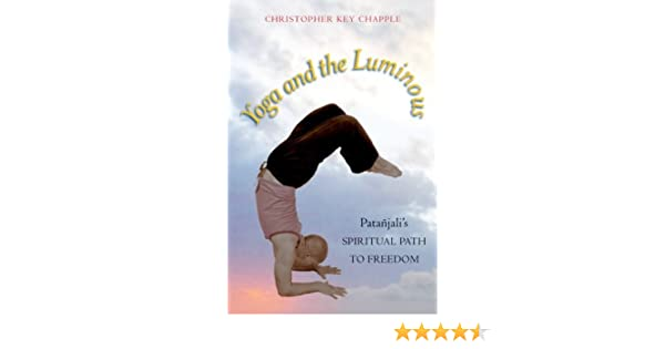 Yoga and the Luminous: Patañjalis Spiritual Path to Freedom ...
