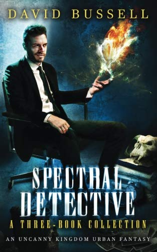Spectral Detective: A Three-Book Collection: An Uncanny Kingdom Urban Fantasy by CreateSpace Independent Publishing Platform