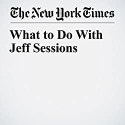 What to Do With Jeff Sessions