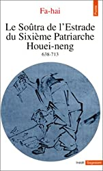Le Soûtra de l'Estrade du Sixième Patriarche Houei-neng: (638-713)