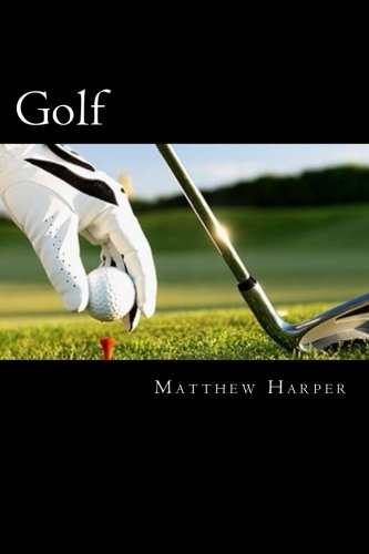 Golf: Amazing Facts, Awesome Interactive Trivia, Cool Pictures & Fun New Quiz for Kids – The BEST Book Strategy That Helps Guide Children to Learn … Imagination! (History of Sport) (Volume 44)