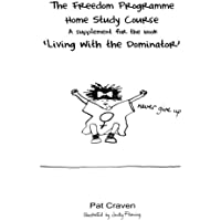 "The Freedom Programme Home Study Course:: A Supplement for the book ""Living with the Dominator"""