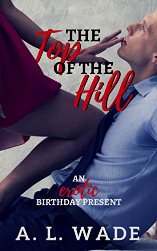 The Top of the Hill: An Erotic Birthday Present (English Edition)