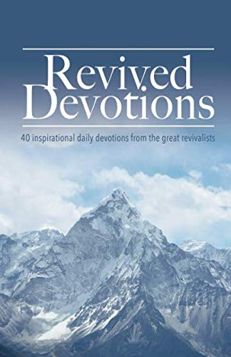 Revived Devotions: 40 inspirational daily devotions from the great revivalists