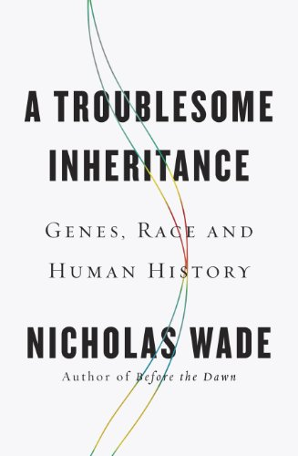Book Cover: A Troublesome Inheritance: Genes, Race and Human History