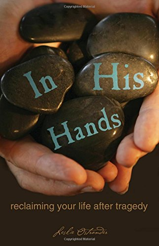In His Hands: reclaiming your life after tragedy