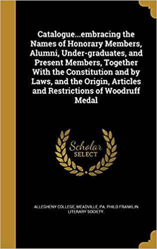 Book Catalogue...embracing the Names of Honorary Members, Alumni, Under-graduates, and Present Members, Together With the Constitution and by Laws, and the ... Articles and Restrictions of Woodruff Medal