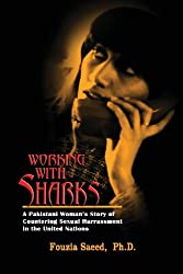 Working with Sharks: A Pakistani Woman's Story of Sexual Harassment in the United Nations - From Personal Grievance to Public Law