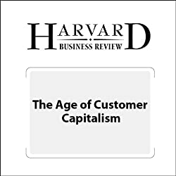 The Age of Customer Capitalism (Harvard Business Review)