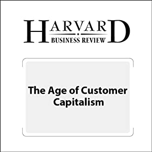 The Age of Customer Capitalism (Harvard Business Review) Periodical