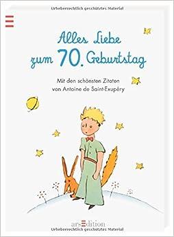 Alles Liebe Zum 70. Geburtstag: Die Schönsten Zitate Von Antoine De  Saint Exupéry (German) Hardcover