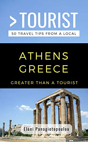GREATER THAN A TOURIST-ATHENS GREECE: 50 Travel Tips from a Local (English Edition)