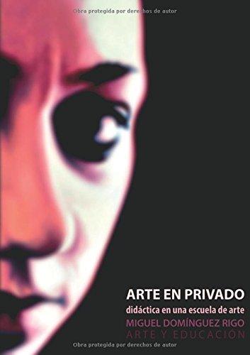 Arte en privado. Didáctica en una escuela de arte.  [Domínguez Rigo, Miguel] (Tapa Blanda)