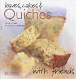 img - for Loaves, Cakes and Quiches (With Friends) book / textbook / text book