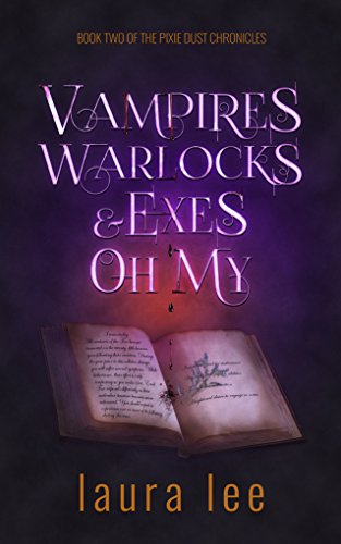 Vampires, Warlocks, And Exes ~ Oh My!: An Urban Fantasy Romance (The Pixie Dust Chronicles Book 2)