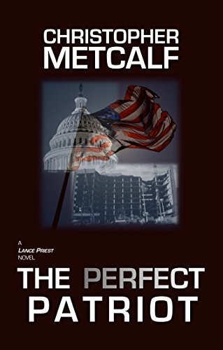 The Perfect Patriot: A Lance Priest/Preacher Thriller (No. 6) by [Metcalf, Christopher]