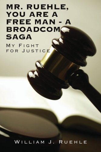 Mr  Ruehle  You Are A Free Man   A Broadcom Saga  My Fight For Justice