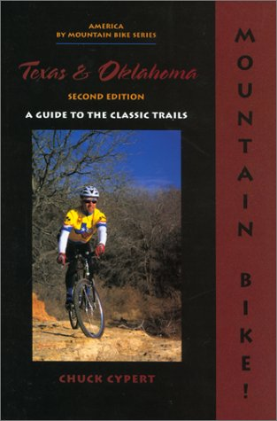 Mountain Bike! Texas & Oklahoma, 2nd: A Guide to the Classic Trails