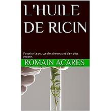 L'HUILE DE RICIN: Favorise la pousse des cheveux et bien plus encore. (French Edition)