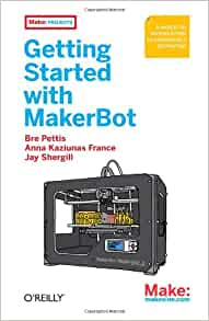 Getting Started With Makerbot A Hands On Introduction To