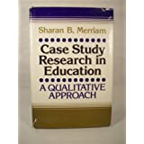 Case Study Research in Education: A Qualitative Approach
