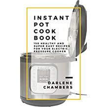 Instant Pot Cookbook: 150 Healthy and Super Easy Recipes For Your Electric Pressure Cooker