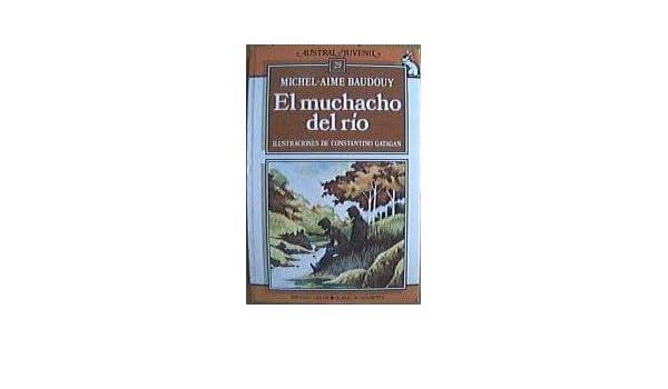 El Muchacho Del Rio: Michel-Aime Baudouy, Constantino Gatagan, Elena Del Amo: 9788439509004: Amazon.com: Books