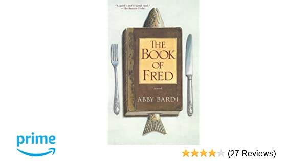 Amazon The Book Of Fred A Novel 9780743411943 Abby Bardi Books