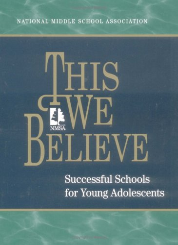 This We Believe: Successful Schools for Young Adolescents : A Position Paper of the National Middle School Association