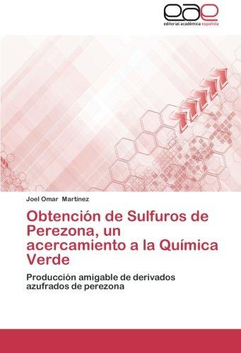 Descargar Libro Obtencion De Sulfuros De Perezona, Un Acercamiento A La Quimica Verde Martinez Joel Omar