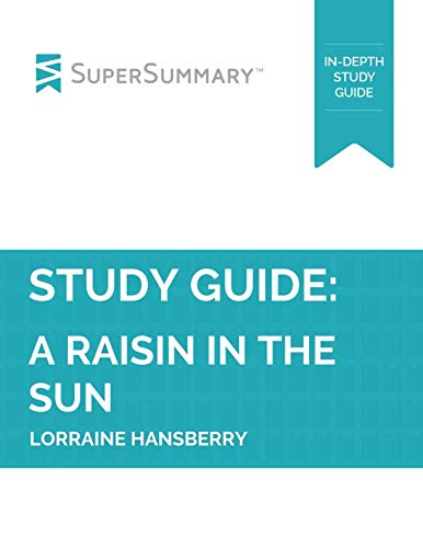 Study Guide: A Raisin in the Sun by Lorraine Hansberry (SuperSummary)