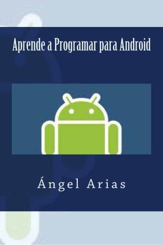 Aprende a Programar para Android (Spanish Edition) [Angel Arias] (Tapa Blanda)