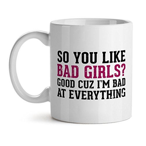 So You Like Bad Girls? Good Cuz I'M Bad At Everything Cool Unique Popular Office Tea Coffee Gift Cup Mug