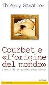 Courbet e l'origine del mondo. Storia di un quadro