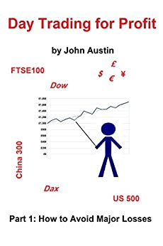 Day Trading for Profit: Part 1: How to Avoid Major Losses (English Edition) de [Austin, John]