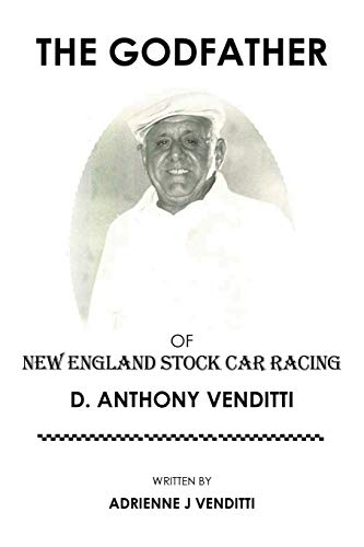 (The Godfather of New England Stock Car Racing: D. Anthony)