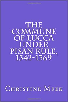 The Commune of Lucca under Pisan Rule, 1342-1369