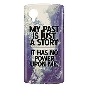 Loud Universe Nexus 5 My Past Is Just A Story It Has No Power Upon Me. Print 3D - Multi Color