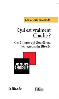 Qui est vraiment Charlie? Ces 21 jours qui ébranlèrent les lecteurs du Monde par Pascal Galinier