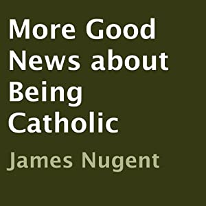 More Good News About Being Catholic Audiobook