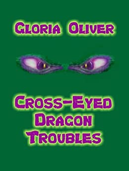 Cross-Eyed Dragon Troubles by [Oliver, Gloria]