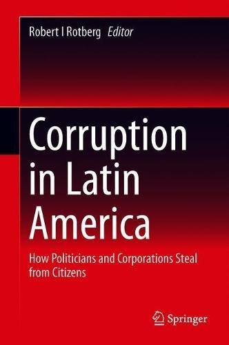 Corruption in Latin America: How Politicians and Corporations Steal from (Petrol Wash)