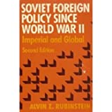Soviet Foreign Policy since World War II : Imperial and Global, Rubinstein, Alvin Z., 0316760862