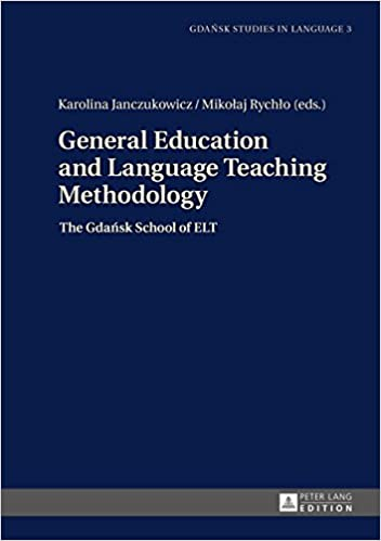 General Education and Language Teaching Methodology: The Gdansk School of ELT (Gdansk Studies in Language)