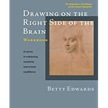 Drawing on the Right Side of the Brain Workbook: The Definitive, Updated 2nd Edition