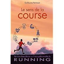 Le sens de la course: Dérisions beaujolaises sur l'incroyable envolée du RUNNING (French Edition)
