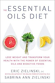 Book Cover: The Essential Oils Diet: Lose Weight and Transform Your Health with the Power of Essential Oils and  Bioactive Foods