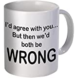 Willcallyou I Would Agree With You But Then We Would Both Be Wrong ,Funny Coffee Mug , 11 Ounces